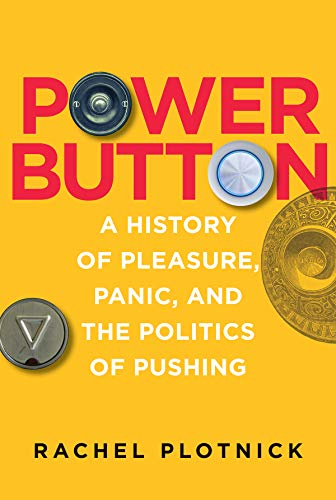 Power Button: A History of Pleasure, Panic, and the Politics of Pushing (The MIT Press) (English Edition) -