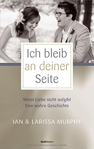 Buchseite und Rezensionen zu 'Ich bleib an deiner Seite: Wenn Liebe nicht aufgibt. Eine wahre Geschichte.' von Larissa & Ian Murphy