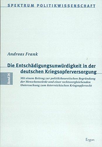 Die Entschädigungsunwürdigkeit in der deutschen Kriegsopferversorgung: Mit einem Beitrag zur politiktheoretischen Begründung der Menschenwürde und ... (Spektrum Politikwissenschaft) por Andreas Frank