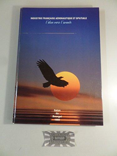 Industrie Française Aéronautique et Spatiale , L'élan vers l'avenir - French Aeronautical and Space Industry , Wings for the future - GIFAS 1989 [ Salon du Bourget 1989 ]