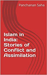 Islam in  India: Stories of Conflict and Assimilation