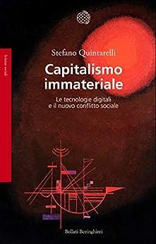 Capitalismo immateriale: Le tecnologie digitali e il nuovo conflitto sociale di [Quintarelli, Stefano]
