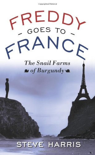 Freddy Goes to France: the snail farms of Burgundy by Steven Harris (2007-10-04)