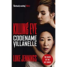 Codename Villanelle: The basis for Killing Eve, now a major BBC TV series (Killing Eve series)