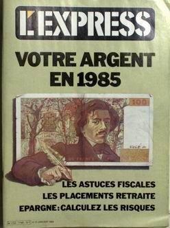 EXPRESS (L') [No 1748] du 04/01/1985 - VOTRE ARGENT EN 1985.