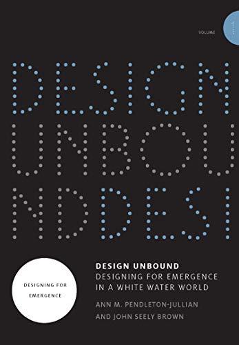 Design Unbound – Designing for Emergence in a Whi – Designing for Emergence in a White Water World (Infrastructures)
