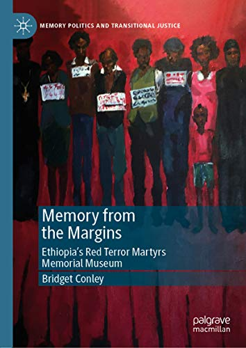 Memory from the Margins: Ethiopia's Red Terror Martyrs Memorial Museum (Memory Politics and Transitional Justice) di Bridget Conley