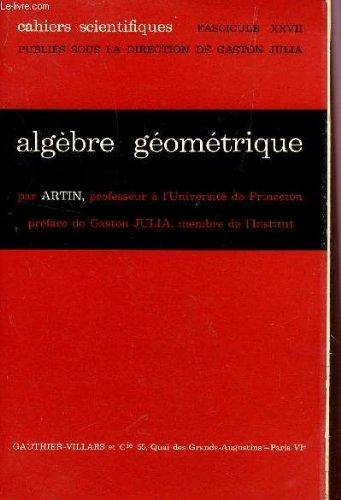 ALGEBRE GEOMETRIQUE - CAHIERS SCIENTIFIQUES - FASCICULE XXVII. par Artin (E.)