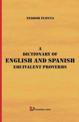 A Dictionary of English and Spanish Equivalent Proverbs por Teodor Flonta