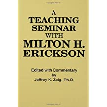 Teaching Seminar With Milton H. Erickson (Annual Progress in Child Psychiatry and Child Development) (1999-07-22)