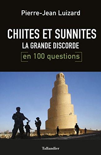 Chiites et Sunnites, la grande discorde en 100 questions
