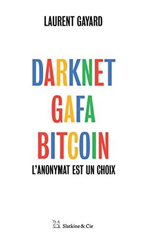 Darknet, GAFA, Bitcoin: L'anonymat est un choix par Laurent Gayard