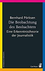 Die Beobachtung des Beobachters: Eine Erkenntnistheorie der Journalistik