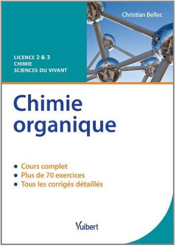 Chimie organique - Licence 2 & 3 Chimie / Sciences du Vivant de Christian Bellec (1 novembre 2013) Broché