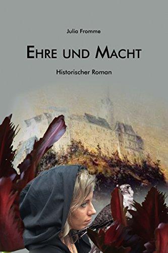 Ehre und Macht: Historischer Roman