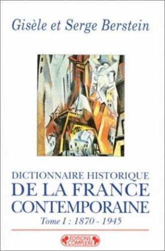 Dictinnaire historique de la France contemporaine, tome 1 : 1870-1945 par Serge Berstein