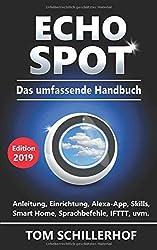 Echo Spot - Das umfassende Handbuch: Anleitung, Einrichtung, Alexa-App, Skills, Smart Home, Sprachbefehle, IFTTT, uvm.