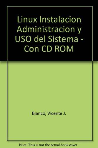 Linux Instalacion Administracion y USO del Sistema - Con CD ROM por Vicente J. Blanco