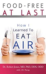 Food-Free at Last: How I Learned to Eat Air (English Edition)