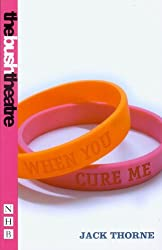 When You Cure Me (NHB Modern Plays) (Nick Hern Books) by Jack Thorne (2005-11-25)