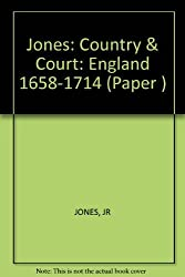 Country and Court: England, 1658-1714 by J.R. Jones (1979-10-01)