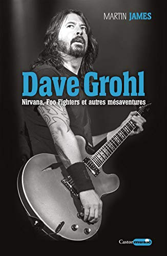 Dave Grohl - Nirvana, Foo Fighters et autres mésaventures par Martin James