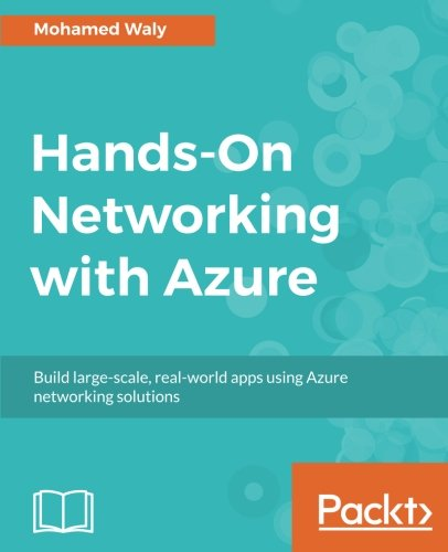 Hands-On Networking with Azure: Build large scale real-world apps using Azure networking solutions