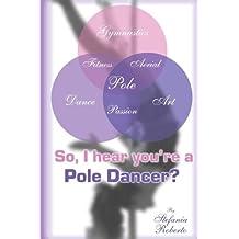 So I hear you're a Pole Dancer?