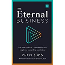 The Eternal Business: How to transition a business for the employee ownership revolution