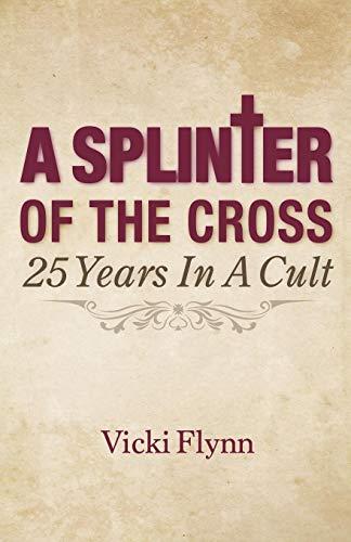 A Splinter of the Cross: 25 Years in a  Cult