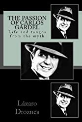 [ THE PASSION OF CARLOS GARDEL: LIFE AND TANGOS FROM THE MYTH (SPANISH) ] The Passion of Carlos Gardel: Life and Tangos from the Myth (Spanish) By Droznes, Lazaro ( Author ) Jul-2010 [ Paperback ]
