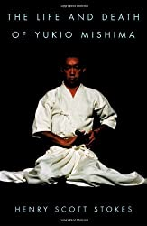 The Life and Death of Yukio Mishima by Henry Scott Stokes (2000-08-08)