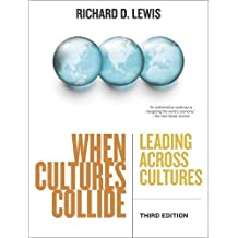 When Cultures Collide: Leading Across Cultures: Leading, Teamworking and Managing Across the Globe