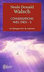 Conversations avec Dieu - Un dialogue hors du commun, tome 3 de Neale Donald Walsch