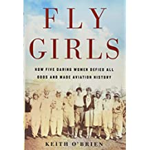 FLY GIRLS HOW FIVE DARING WOMEN DEFIED A