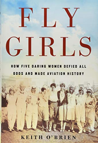 FLY GIRLS HOW FIVE DARING WOMEN DEFIED A por KEITH O'BRIEN