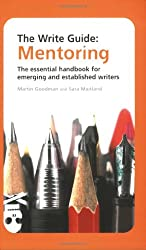 The Write Guide: Mentoring: The Essential Handbook for Emerging and Established Writers