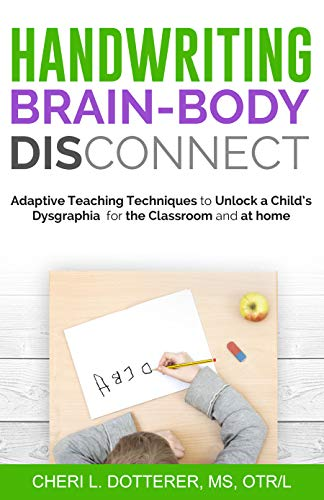 Handwriting Brain Body DisConnect: Adaptive teaching techniques to unlock a child's dysgraphia for the classroom and at home (English Edition) -