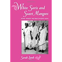 White Saris and Sweet Mangoes: Aging, Gender, and Body in North India by Sarah Lamb (2000-08-14)