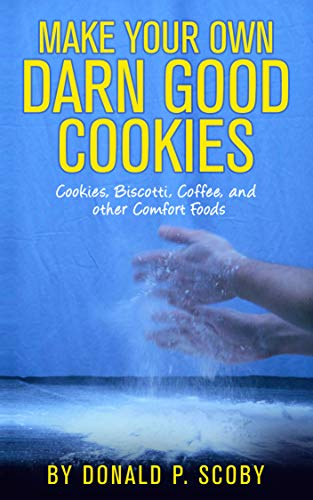Make Your Own Darn Good Cookies: Cookies, Biscotti, Coffee, and Other Comfort Food (English Edition)