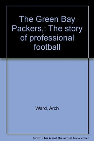 The Green Bay Packers: The Story of Professional Football