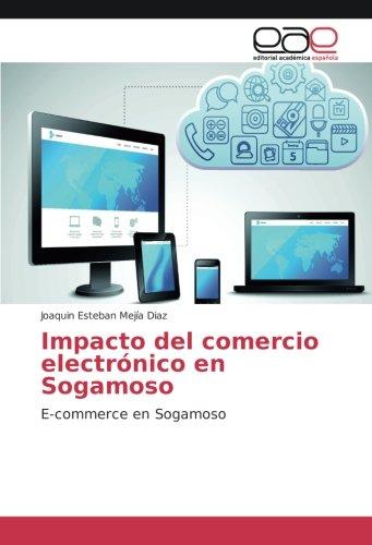Impacto del comercio electrónico en Sogamoso: E-commerce en Sogamoso por Joaquin Esteban Mejía Diaz