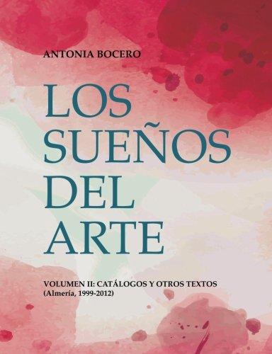 Los sueños del arte. Volumen II: catálogos y otros textos (1999-2012)
