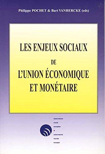 Les Enjeux Sociaux De L'union Economique Et Monetaire: Actes du colloque organise par l'Observatoire Social Europeen, avec le soutien du ministere ... des Affaires sociales et de la Sante