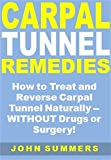 Carpal Tunnel Remedies: How to Treat and Reverse Carpal Tunnel Naturally -- WITHOUT Drugs or Surgery! (English Edition)