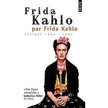 Frida Kahlo par Frida Kahlo. Lettres 1922-1954