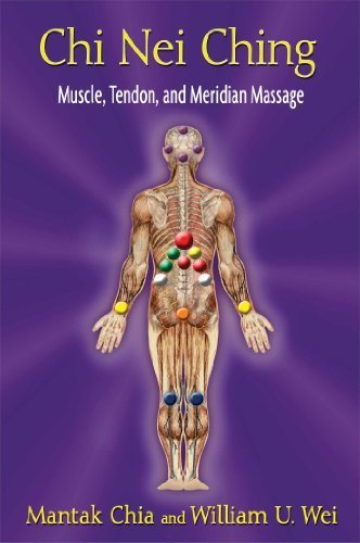 Chi Nei Ching: Muscle, Tendon, and Meridian Massage by Chia, Mantak, Wei, William U. (2013) Paperback