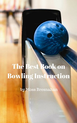 The Best Book on Bowling Instruction (English Edition) por Moss Bresnahan