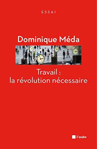 Travail : la révolution nécessaire (L'Aube poche essai) par Dominique MEDA
