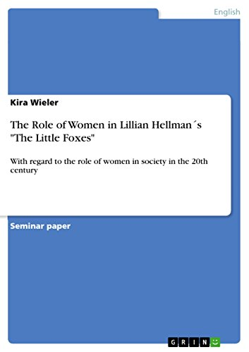 the-role-of-women-in-lillian-hellmans-the-little-foxes-with-regard-to-the-role-of-women-in-society-i